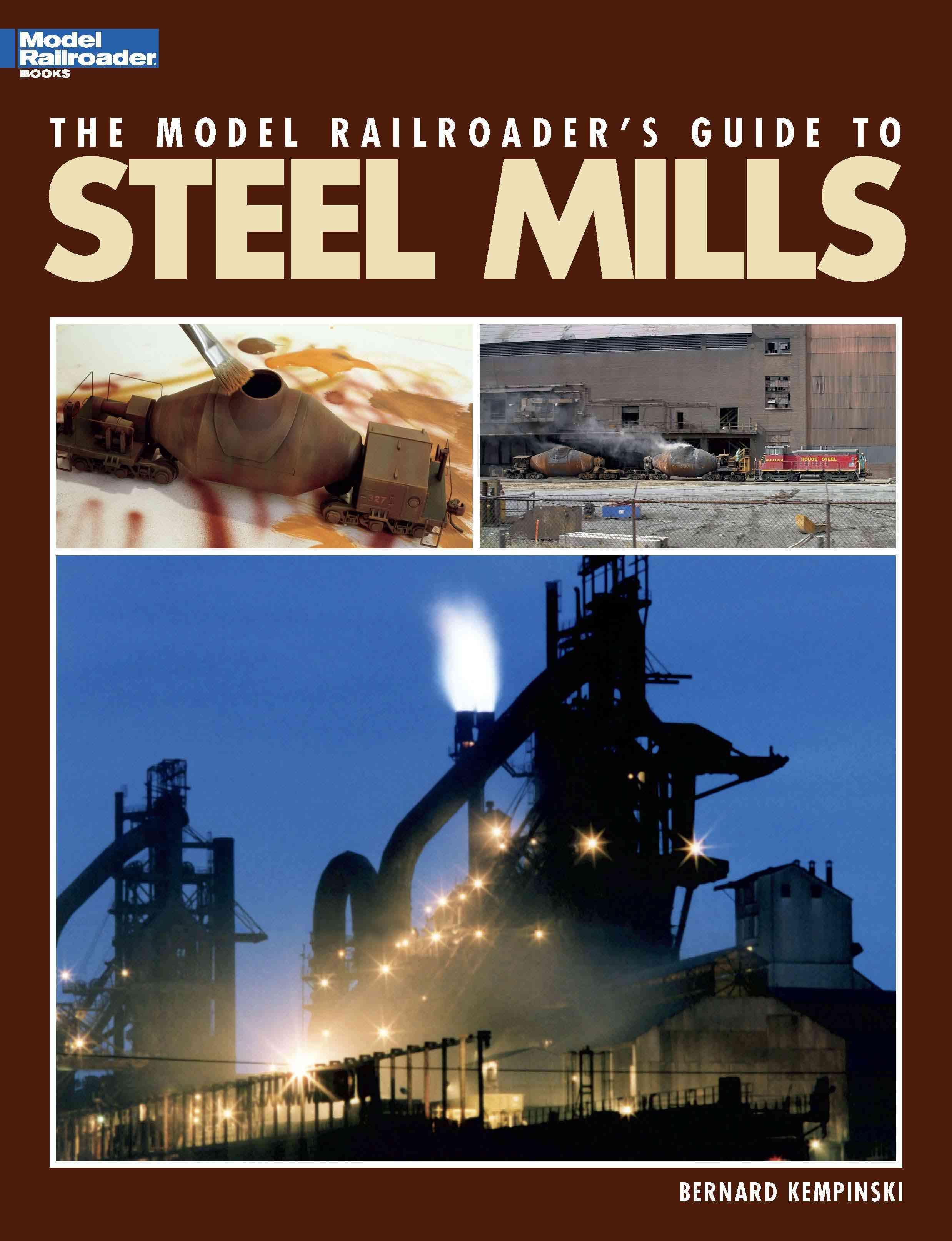 The Model Railroader's Guide to Steel Mills By Kempinski, Bernard